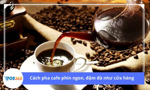 Cách pha cafe phin ngon, đậm đà như cửa hàng
