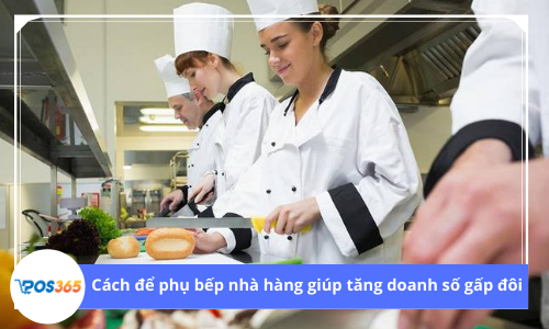 Cách phụ bếp nhà hàng giúp tăng doanh số gấp đôi