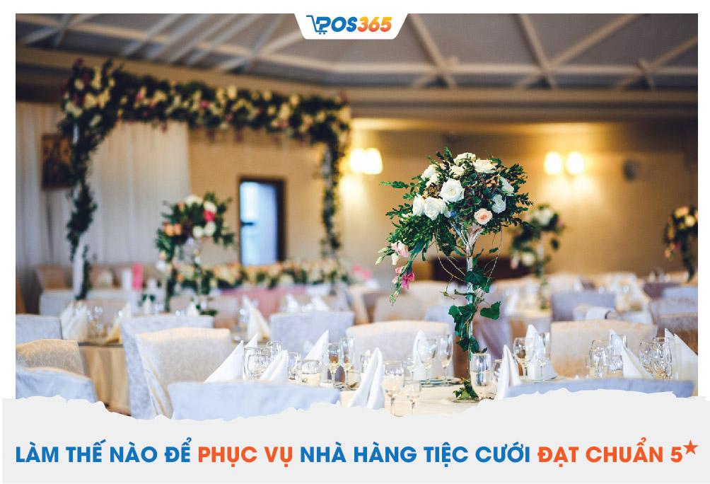Làm thế nào để phục vụ nhà hàng tiệc cưới đạt chuẩn 5 sao