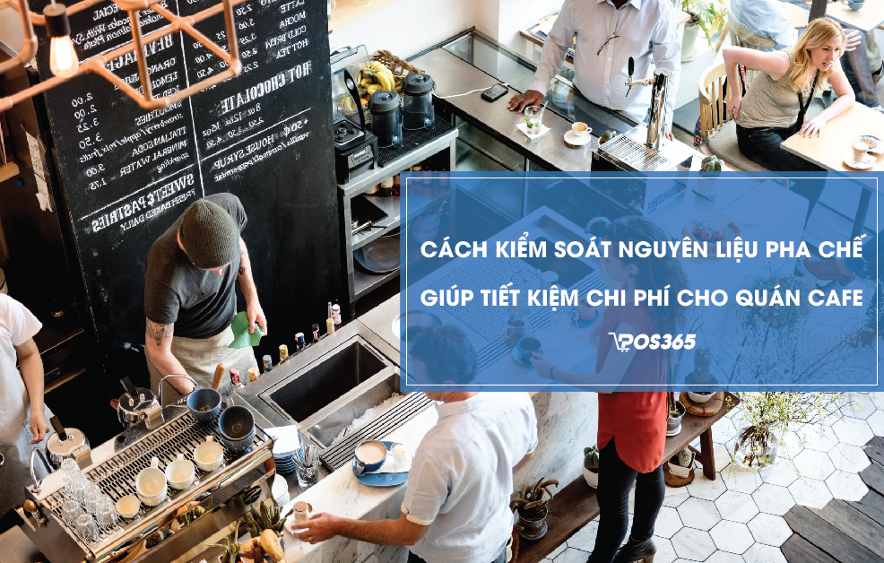 Cách kiểm soát nguyên liệu pha chế giúp tiết kiệm chi phí cho quán cafe