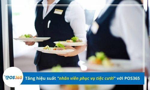 Cải thiện hiệu suất nhân viên phục vụ tiệc cưới với POS365