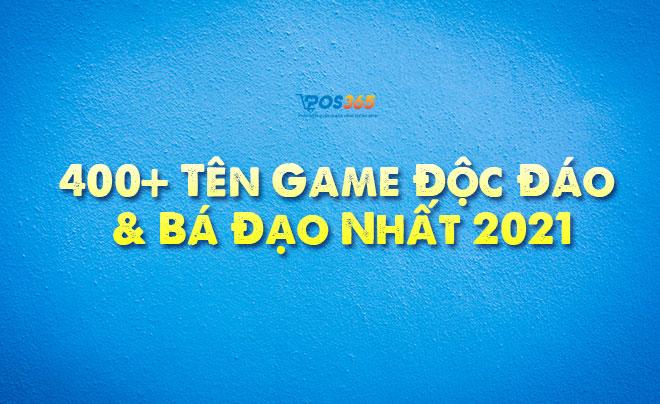 400+ Tên Game Độc Đáo & Bá Đạo Nhất 2021