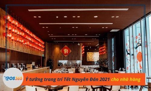 Ý tưởng trang trí Tết Nguyên Đán 2021 cho nhà hàng