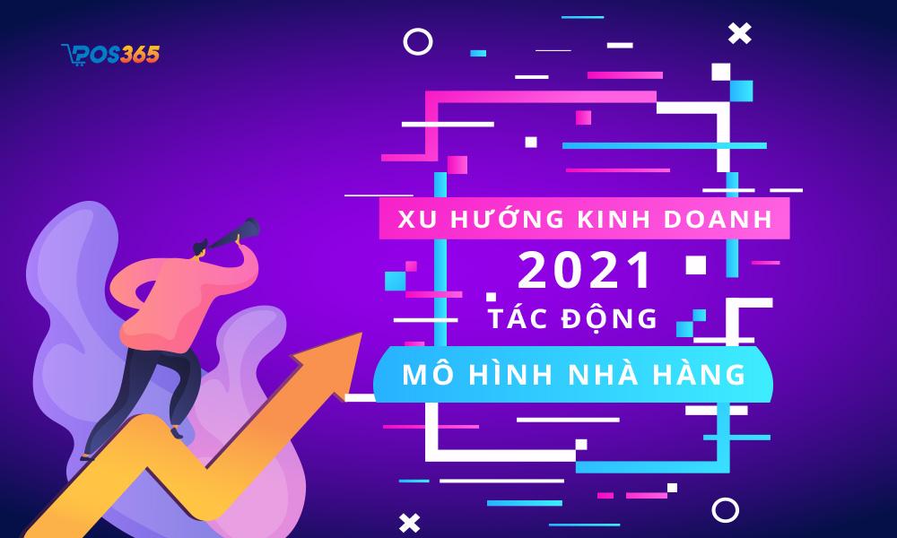 Xu hướng kinh doanh 2021 tác động đến nhà hàng thế nào?