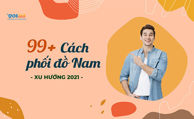 99+ cách phối đồ nam đẹp nhất - Xu hướng 2021