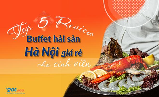 Review buffet hải sản Hà Nội giá rẻ cho sinh viên