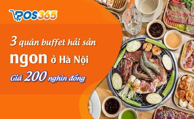 3 quán buffet hải sản ngon ở Hà Nội giá 200 nghìn đồng