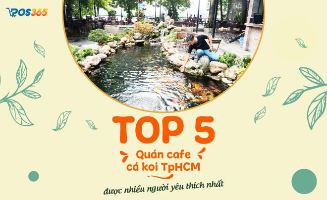 TOP 5 quán cafe cá koi tphcm được nhiều người yêu thích nhất