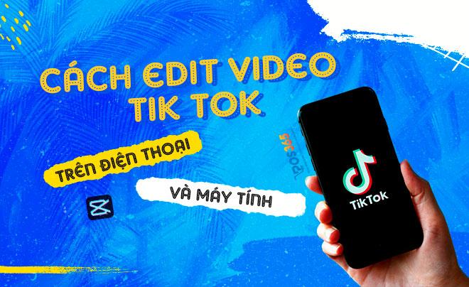 Hướng dẫn edit video tik tok trên điện thoại và máy tính 2021