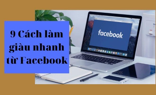 9 Cách làm giàu nhanh từ Facebook mà bạn nên thử