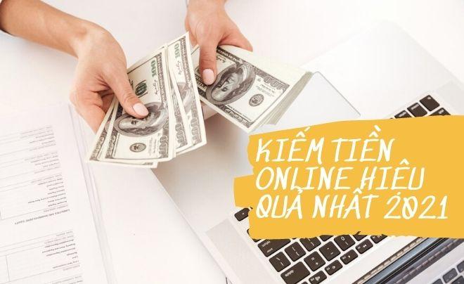 Kiếm tiền online hiệu quả nhất 2021 bạn nên biết