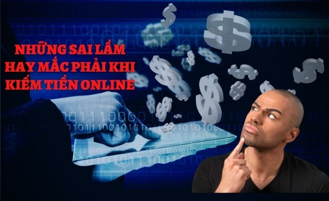 Những sai lầm hay mắc phải khi kiếm tiền online