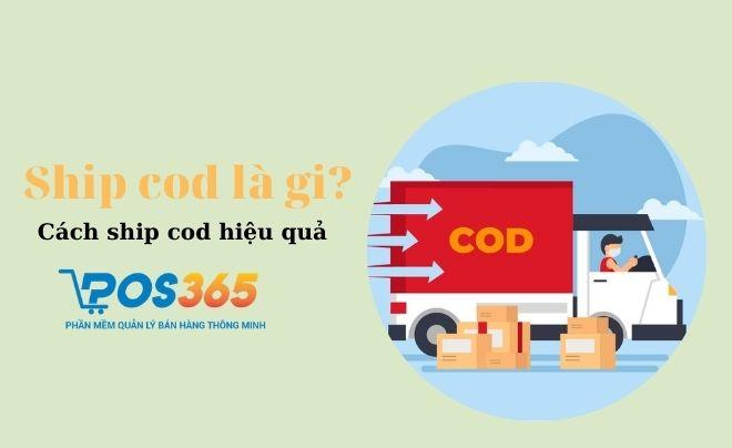 Ship cod là gì? Cách ship cod hiệu quả cho các chủ shop