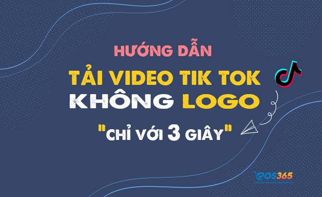 Hướng dẫn tải video tik tok không logo online trong 3 giây