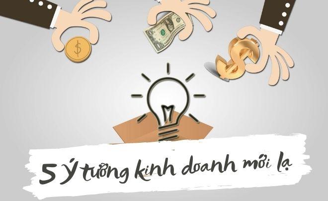 5 Ý tưởng kinh doanh mới lạ nhanh giàu