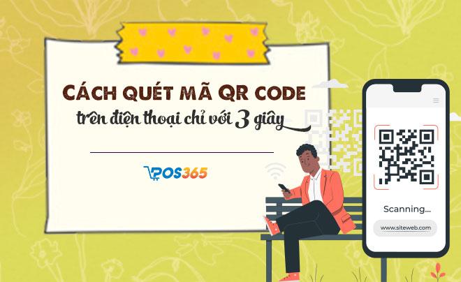 Cách quét mã QR code trên điện thoại nhanh chóng