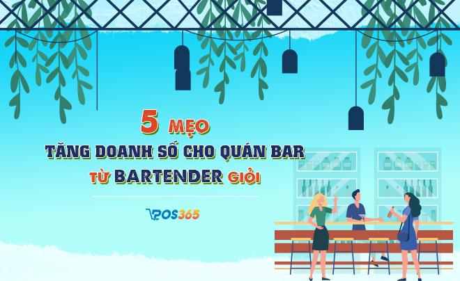 5 mẹo tăng doanh số bán hàng hay nhất từ các Bartender giỏi