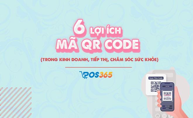 6 Lợi ích của mã QR code: Kinh doanh, tiếp thị và sức khỏe