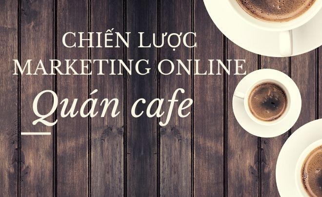 Chiến lược marketing online cho quán cafe hiệu quả