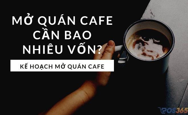 Mở quán cafe cần bao nhiêu vốn? Kế hoạch mở quán cafe cho người mới bắt đầu