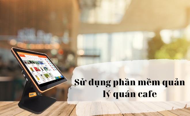 Sử dụng phần mềm quản lý quán cafe