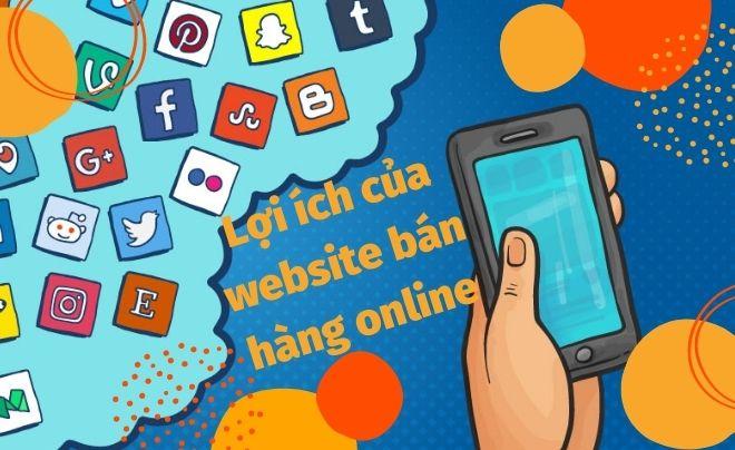 Lợi ích của website bán hàng online giúp bạn làm giàu