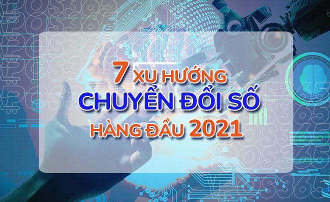 7 Xu hướng chuyển đổi số hàng đầu trong năm 2021