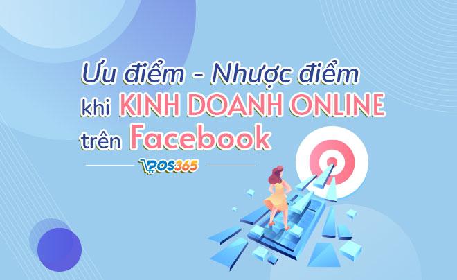 Ưu và nhược điểm khi kinh doanh online trên Facebook