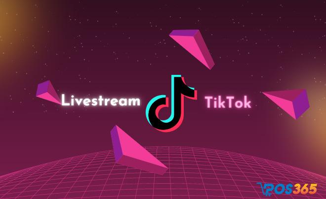 Gợi ý cách chốt ngàn đơn hàng bằng livestream trên tiktok