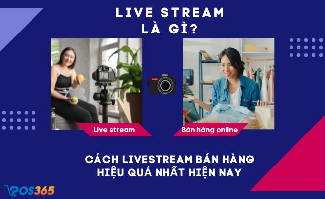 Live stream là gì? Cách livestream bán hàng hiệu quả nhất hiện nay