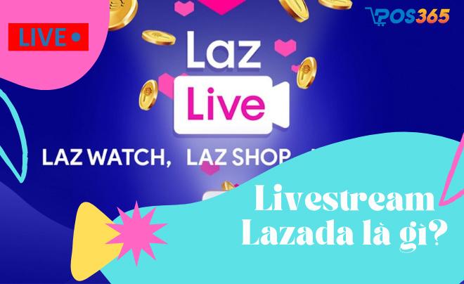 Livestream Lazada là gì? Cách bán hàng trên livestream Lazada hiệu quả
