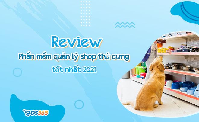 Review phần mềm quản lý cửa hàng thú cưng tốt nhất