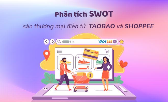 Phân tích SWOT sàn thương mại điện tử Taobao và Shopee
