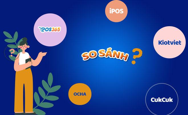 So sánh phần mềm POS365, iPOS, Cukcuk, OCHA và Kiotviet