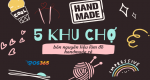 5 khu chợ bán nguyên liệu làm đồ handmade rẻ nhất Việt Nam