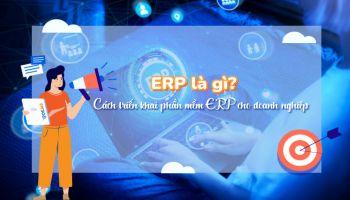 ERP là gì? Cách triển khai phần mềm ERP cho doanh nghiệp
