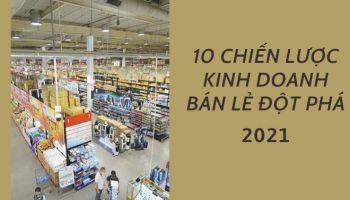 10 Chiến lược kinh doanh bán lẻ đột phá năm 2021