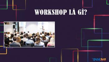 Workshop là gì? Cách tiến hành một buổi Workshop thành công