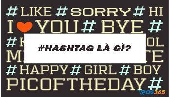 Hashtag là gì? Tính năng và cách áp dụng vào Marketing hiệu quả