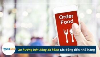 Xu hướng bán hàng đa kênh tác động đến nhà hàng như thế nào?