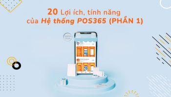 20 Lợi ích, tính năng của hệ thống POS365 (Phần 1)