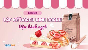 Ebook: Lập kế hoạch kinh doanh tiệm bánh ngọt trong 7 bước