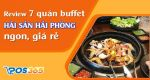 Review 7 quán buffet hải sản Hải Phòng ngon, giá rẻ