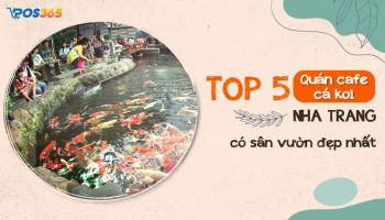 TOP 5 quán cafe cá koi Nha Trang có sân vườn đẹp nhất