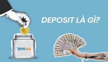 Deposit là gì? Kiến thức và lợi ích từ việc gửi ngân hàng
