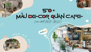 50+ mẫu decor quán cafe đẹp, mới nhất 2022