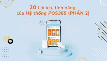 20 Lợi ích, tính năng của hệ thống POS365 (Phần 2)