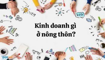 Nên kinh doanh gì ở nông thôn năm 2021? 5 ý tưởng kinh doanh độc đáo