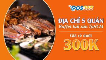Địa chỉ 5 quán buffet hải sản TpHCM giá rẻ dưới 300k