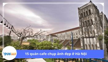 15 quán cafe chụp ảnh đẹp ở Hà Nội với hàng trăm góc sống ảo